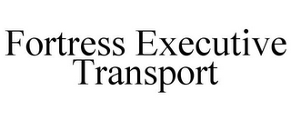 mark for FORTRESS EXECUTIVE TRANSPORT, trademark #86100118