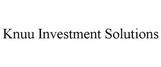 mark for KNUU INVESTMENT SOLUTIONS, trademark #86101690