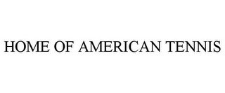 mark for HOME OF AMERICAN TENNIS, trademark #86103491