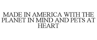 mark for MADE IN AMERICA WITH THE PLANET IN MIND AND PETS AT HEART, trademark #86104917