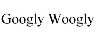 mark for GOOGLY WOOGLY, trademark #86106448