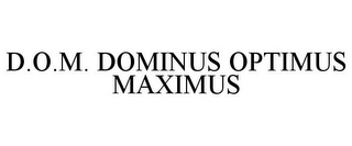 mark for D.O.M. DOMINUS OPTIMUS MAXIMUS, trademark #86110434