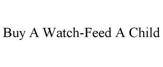 mark for BUY A WATCH-FEED A CHILD, trademark #86127195