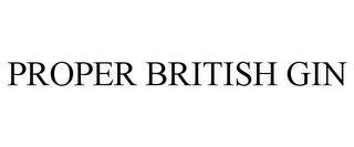 mark for PROPER BRITISH GIN, trademark #86130177