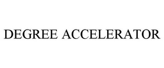 mark for DEGREE ACCELERATOR, trademark #86134164
