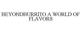mark for BEYONDBURRITO A WORLD OF FLAVORS, trademark #86139129