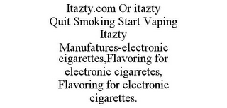 mark for ITAZTY.COM OR ITAZTY QUIT SMOKING START VAPING ITAZTY MANUFATURES-ELECTRONIC CIGARETTES,FLAVORING FOR ELECTRONIC CIGARRETES, FLAVORING FOR ELECTRONIC CIGARETTES., trademark #86150501