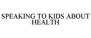 mark for SPEAKING TO KIDS ABOUT HEALTH, trademark #86156156