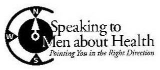 mark for SPEAKING TO MEN ABOUT HEALTH POINTING YOU IN THE RIGHT DIRECTION N W S, trademark #86156190