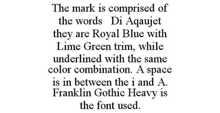 mark for THE MARK IS COMPRISED OF THE WORDS DI AQAUJET THEY ARE ROYAL BLUE WITH LIME GREEN TRIM, WHILE UNDERLINED WITH THE SAME COLOR COMBINATION. A SPACE IS IN BETWEEN THE I AND A. FRANKLIN GOTHIC HEAVY IS THE FONT USED., trademark #86162423
