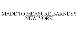 mark for MADE TO MEASURE BARNEYS NEW YORK, trademark #86163689
