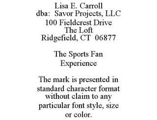 mark for LISA E. CARROLL DBA: SAVOR PROJECTS, LLC 100 FIELDCREST DRIVE THE LOFT RIDGEFIELD, CT 06877 THE SPORTS FAN EXPERIENCE THE MARK IS PRESENTED IN STANDARD CHARACTER FORMAT WITHOUT CLAIM TO ANY PARTICULAR FONT STYLE, SIZE OR COLOR., trademark #86163845