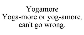 mark for YOGAMORE YOGA-MORE OR YOG-AMORE, CAN'T GO WRONG., trademark #86169346
