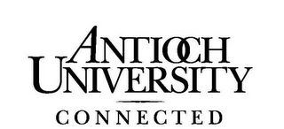 mark for ANTIOCH UNIVERSITY CONNECTED, trademark #86170001