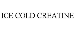 mark for ICE COLD CREATINE, trademark #86173373