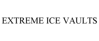 mark for EXTREME ICE VAULTS, trademark #86175900
