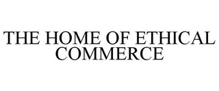 mark for THE HOME OF ETHICAL COMMERCE, trademark #86186522