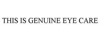 mark for THIS IS GENUINE EYE CARE, trademark #86189242