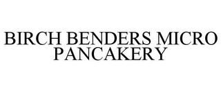 mark for BIRCH BENDERS MICRO PANCAKERY, trademark #86192649