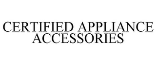 mark for CERTIFIED APPLIANCE ACCESSORIES, trademark #86210458