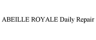 mark for ABEILLE ROYALE DAILY REPAIR, trademark #86212677