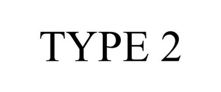 mark for TYPE 2, trademark #86214389