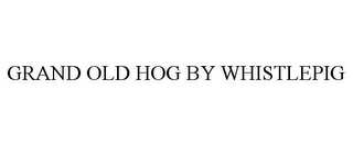 mark for GRAND OLD HOG BY WHISTLEPIG, trademark #86214961