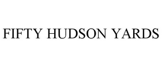 mark for FIFTY HUDSON YARDS, trademark #86243308