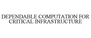 mark for DEPENDABLE COMPUTATION FOR CRITICAL INFRASTRUCTURE, trademark #86308174