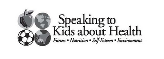 mark for SPEAKING TO KIDS ABOUT HEALTH FITNESS ·NUTRITION · SELF-ESTEEM· ENVIRONMENT, trademark #86311493