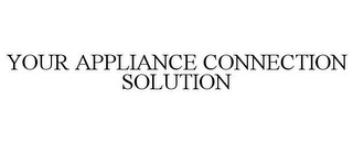 mark for YOUR APPLIANCE CONNECTION SOLUTION, trademark #86330742
