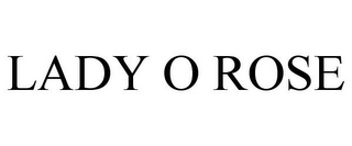 mark for LADY O ROSE, trademark #86344199