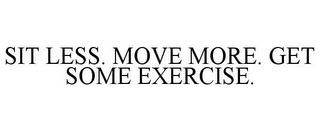 mark for SIT LESS. MOVE MORE. GET SOME EXERCISE., trademark #86361383