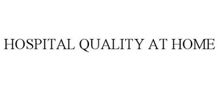 mark for HOSPITAL QUALITY AT HOME, trademark #86362762