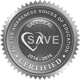 mark for SAVE SAFE SEAL SUICIDE AWARENESS VOICES OF EDUCATION CERTIFIED 2014 - 2016, trademark #86370710