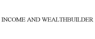 mark for INCOME AND WEALTHBUILDER, trademark #86383543