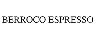 mark for BERROCO ESPRESSO, trademark #86388977