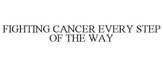 mark for FIGHTING CANCER EVERY STEP OF THE WAY, trademark #86399923