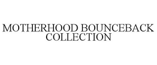 mark for MOTHERHOOD BOUNCEBACK COLLECTION, trademark #86412894