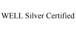 mark for WELL SILVER CERTIFIED, trademark #86417338