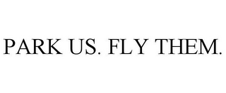 mark for PARK US. FLY THEM., trademark #86422537