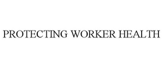 mark for PROTECTING WORKER HEALTH, trademark #86431615