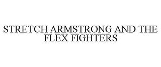 mark for STRETCH ARMSTRONG AND THE FLEX FIGHTERS, trademark #86431662