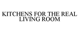 mark for KITCHENS FOR THE REAL LIVING ROOM, trademark #86436690