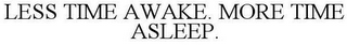 mark for LESS TIME AWAKE. MORE TIME ASLEEP., trademark #86438316