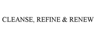 mark for CLEANSE, REFINE & RENEW, trademark #86440104