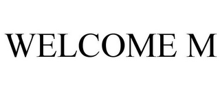 mark for WELCOME M, trademark #86451824