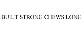 mark for BUILT STRONG CHEWS LONG, trademark #86452355