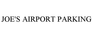 mark for JOE'S AIRPORT PARKING, trademark #86468206