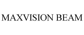 mark for MAXVISION BEAM, trademark #86470823